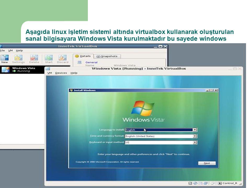 8 Aşagıda linux işletim sistemi altında virtualbox kullanarak oluşturulan sanal bilgisayara Windows Vista kurulmaktadır bu sayede windows vista incelenebilir ve kullanılabilir
