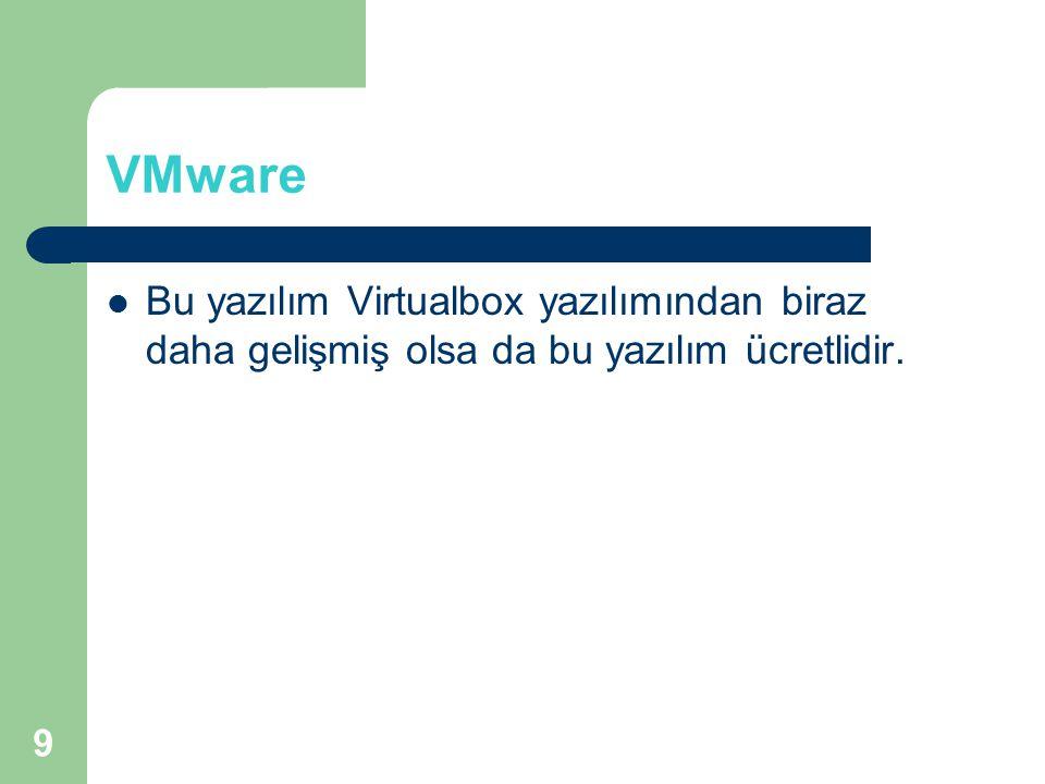9 VMware Bu yazılım Virtualbox yazılımından biraz daha gelişmiş olsa da bu yazılım ücretlidir.