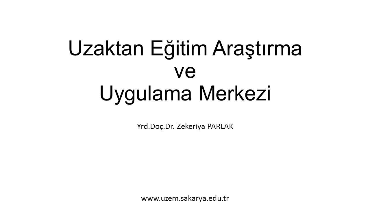 Uzaktan Eğitim Araştırma ve Uygulama Merkezi Yrd.Doç.Dr. Zekeriya PARLAK www.uzem.sakarya.edu.tr
