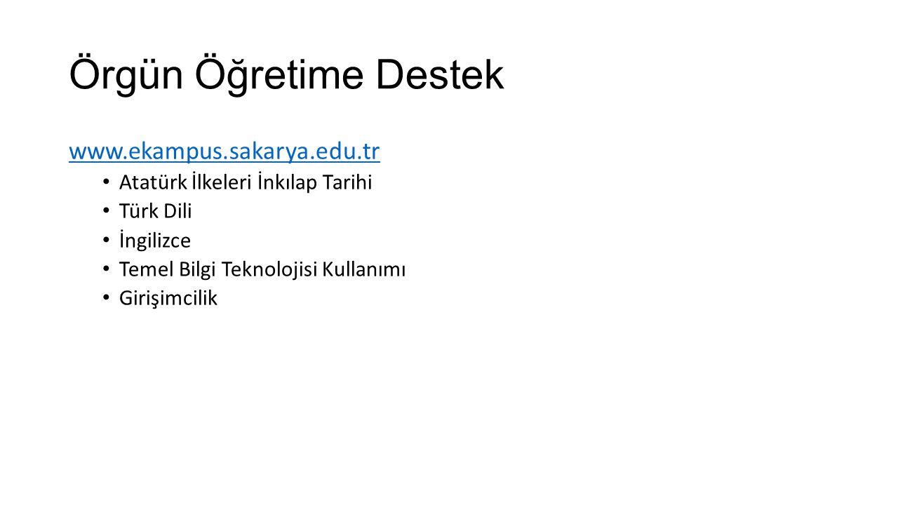 Örgün Öğretime Destek www.ekampus.sakarya.edu.tr Atatürk İlkeleri İnkılap Tarihi Türk Dili İngilizce Temel Bilgi Teknolojisi Kullanımı Girişimcilik