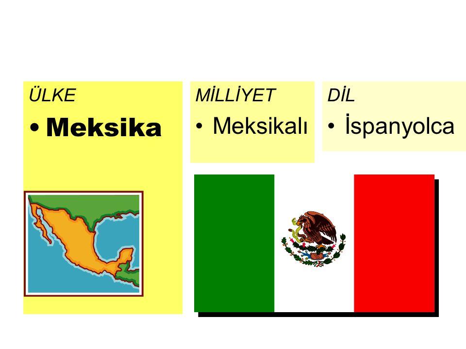 ÜLKE Meksika DİL İspanyolca MİLLİYET Meksikalı