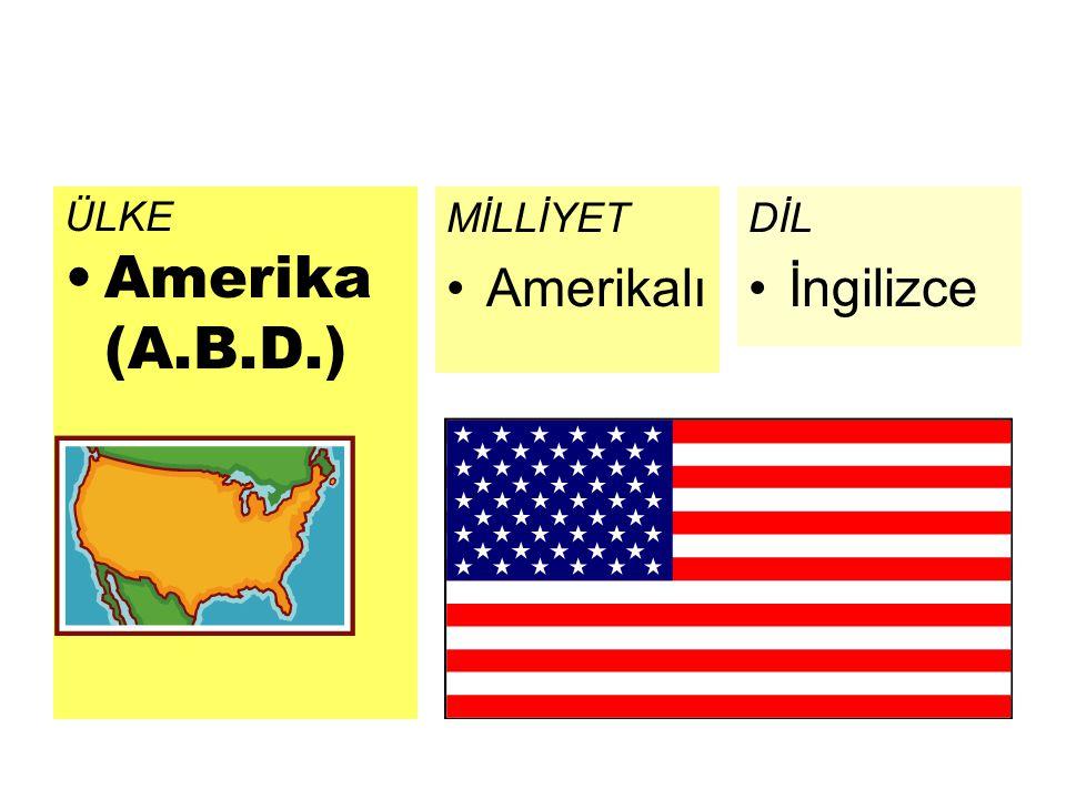 ÜLKE Amerika (A.B.D.) DİL İngilizce MİLLİYET Amerikalı