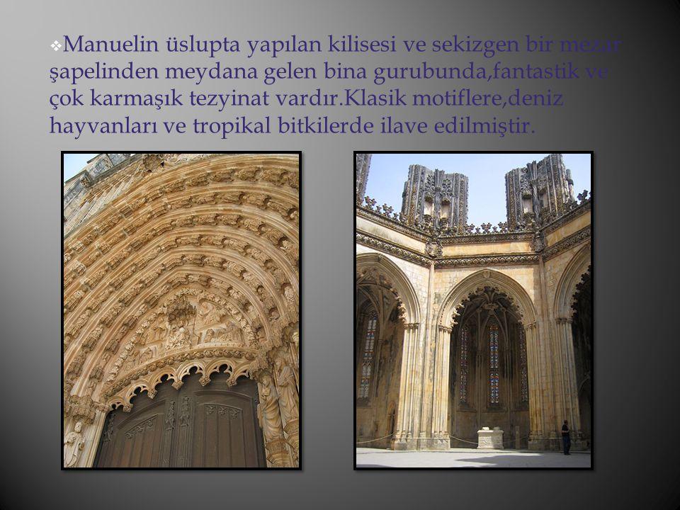  Manuelin üslupta yapılan kilisesi ve sekizgen bir mezar şapelinden meydana gelen bina gurubunda,fantastik ve çok karmaşık tezyinat vardır.Klasik mot