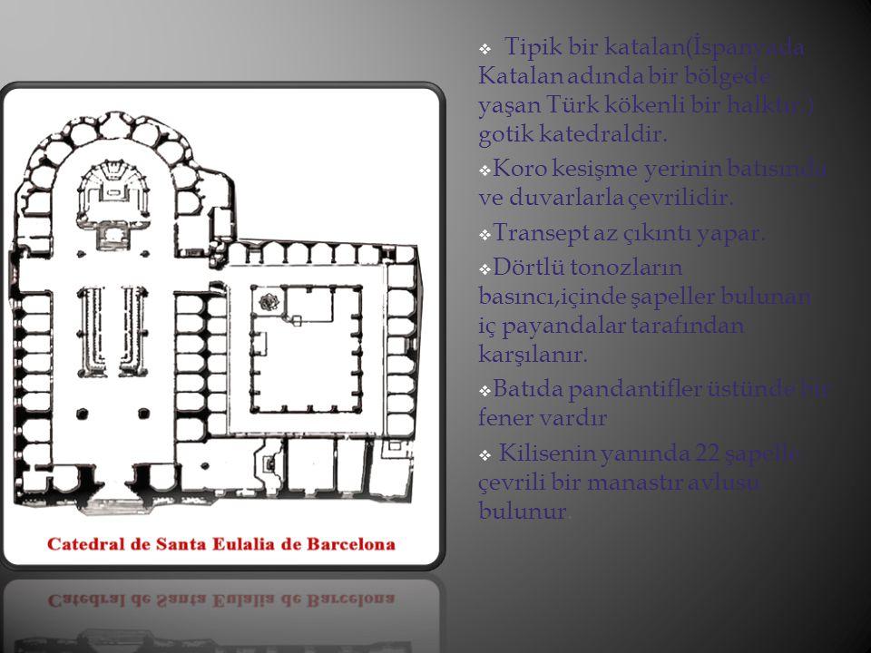  Tipik bir katalan(İspanyada Katalan adında bir bölgede yaşan Türk kökenli bir halktır.) gotik katedraldir.  Koro kesişme yerinin batısında ve duvar
