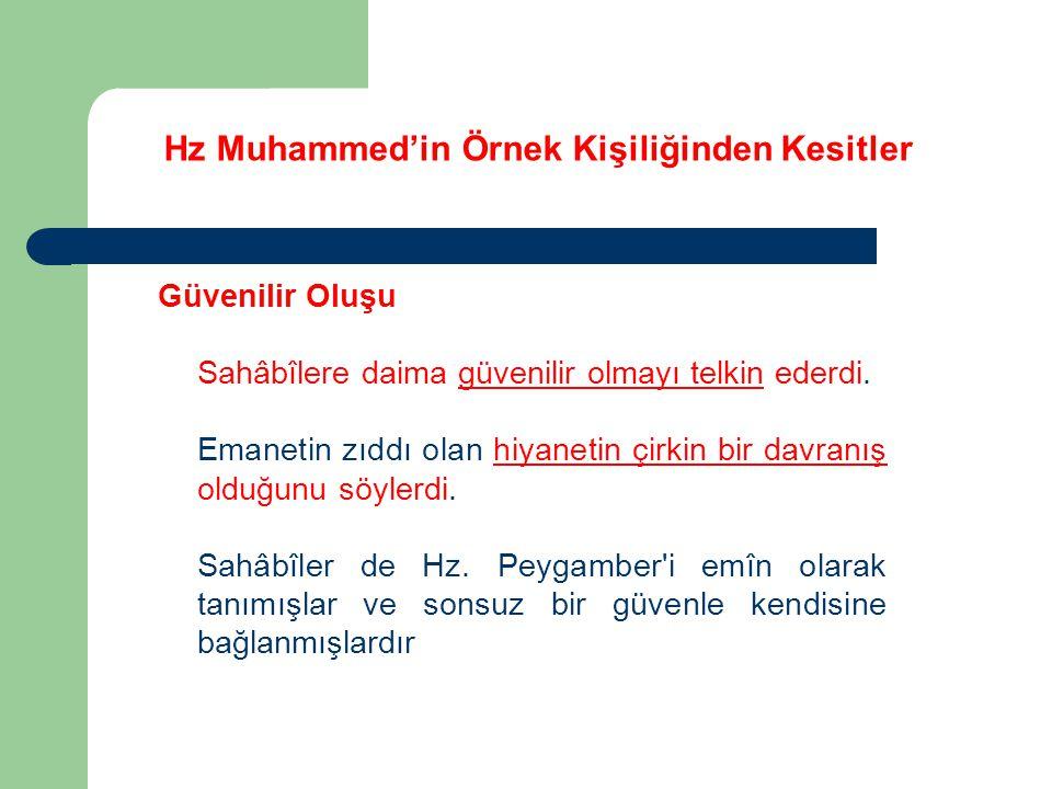 Hz Muhammed'in Örnek Kişiliğinden Kesitler Güvenilir Oluşu Sahâbîlere daima güvenilir olmayı telkin ederdi. Emanetin zıddı olan hiyanetin çirkin bir d