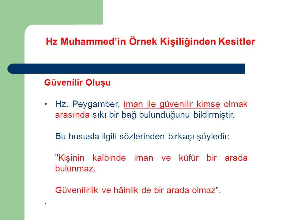 Hz Muhammed'in Örnek Kişiliğinden Kesitler Güvenilir Oluşu Hz. Peygamber, iman ile güvenilir kimse olmak arasında sıkı bir bağ bulunduğunu bildirmişti