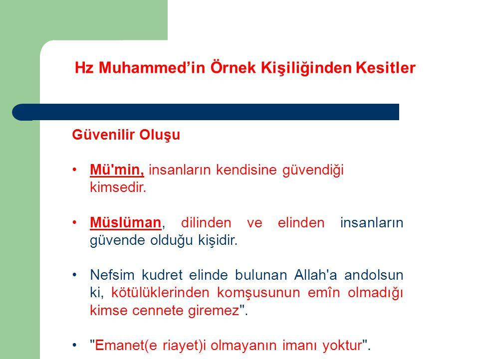 Hz Muhammed'in Örnek Kişiliğinden Kesitler Güvenilir Oluşu Mü'min, insanların kendisine güvendiği kimsedir. Müslüman, dilinden ve elinden insanların g