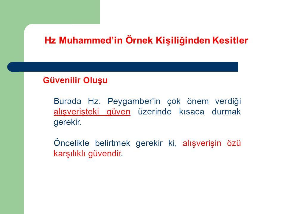 Hz Muhammed'in Örnek Kişiliğinden Kesitler Güvenilir Oluşu Burada Hz. Peygamber'in çok önem verdiği alışverişteki güven üzerinde kısaca durmak gerekir