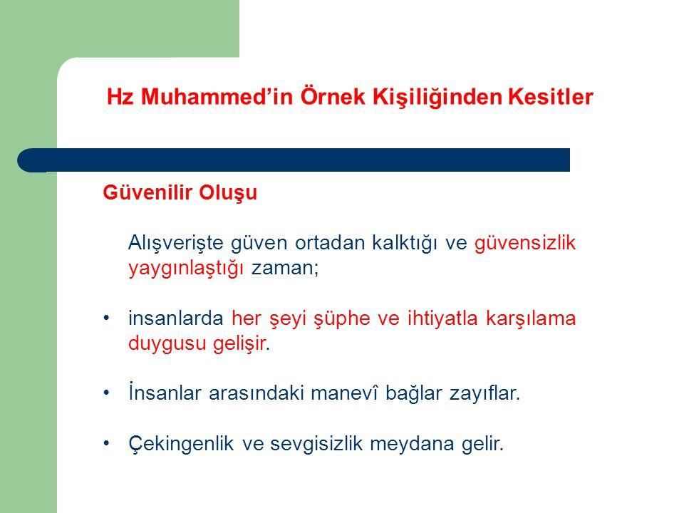 Hz Muhammed'in Örnek Kişiliğinden Kesitler Güvenilir Oluşu Alışverişte güven ortadan kalktığı ve güvensizlik yaygınlaştığı zaman; insanlarda her şeyi