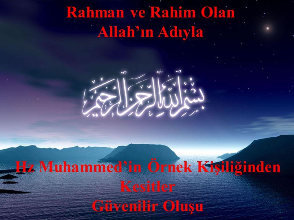 Rahman ve Rahim Olan Allah'ın Adıyla Hz Muhammed'in Örnek Kişiliğinden Kesitler Güvenilir Oluşu