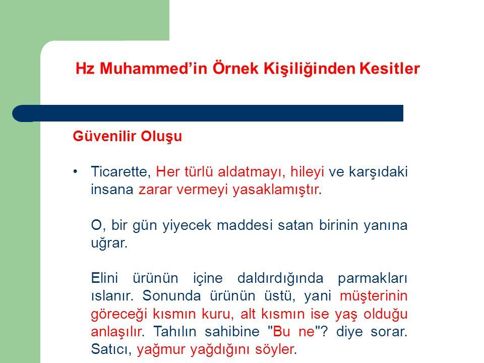Hz Muhammed'in Örnek Kişiliğinden Kesitler Güvenilir Oluşu Ticarette, Her türlü aldatmayı, hileyi ve karşıdaki insana zarar vermeyi yasaklamıştır. O,