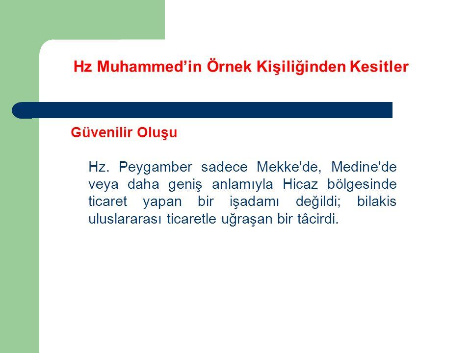 Hz Muhammed'in Örnek Kişiliğinden Kesitler Güvenilir Oluşu Hz. Peygamber sadece Mekke'de, Medine'de veya daha geniş anlamıyla Hicaz bölgesinde ticaret