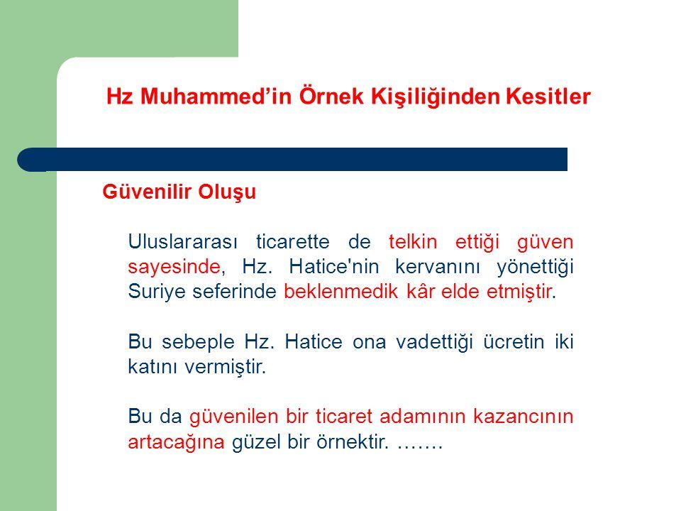 Hz Muhammed'in Örnek Kişiliğinden Kesitler Güvenilir Oluşu Uluslararası ticarette de telkin ettiği güven sayesinde, Hz. Hatice'nin kervanını yönettiği