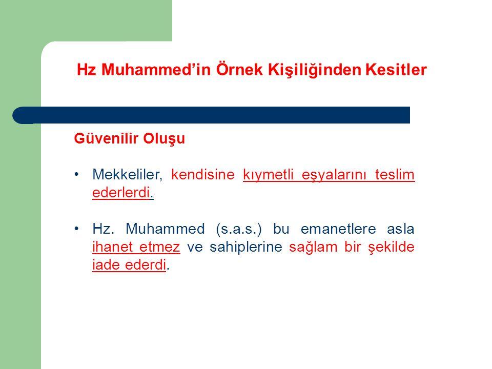 Hz Muhammed'in Örnek Kişiliğinden Kesitler Güvenilir Oluşu Mekkeliler, kendisine kıymetli eşyalarını teslim ederlerdi. Hz. Muhammed (s.a.s.) bu emanet