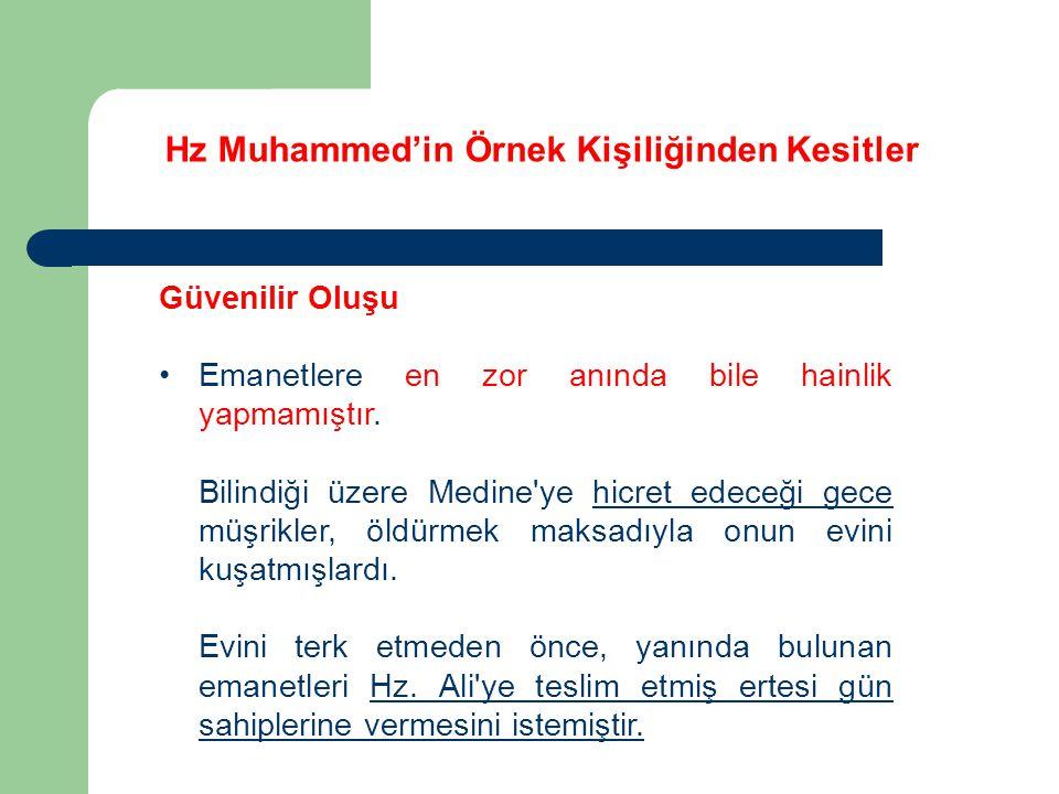 Hz Muhammed'in Örnek Kişiliğinden Kesitler Güvenilir Oluşu Emanetlere en zor anında bile hainlik yapmamıştır. Bilindiği üzere Medine'ye hicret edeceği