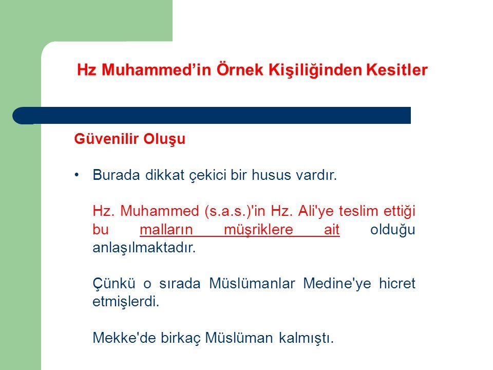 Hz Muhammed'in Örnek Kişiliğinden Kesitler Güvenilir Oluşu Burada dikkat çekici bir husus vardır. Hz. Muhammed (s.a.s.)'in Hz. Ali'ye teslim ettiği bu