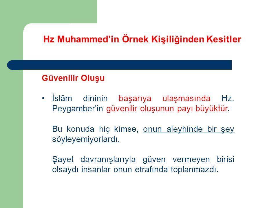 Hz Muhammed'in Örnek Kişiliğinden Kesitler Güvenilir Oluşu İslâm dininin başarıya ulaşmasında Hz. Peygamber'in güvenilir oluşunun payı büyüktür. Bu ko
