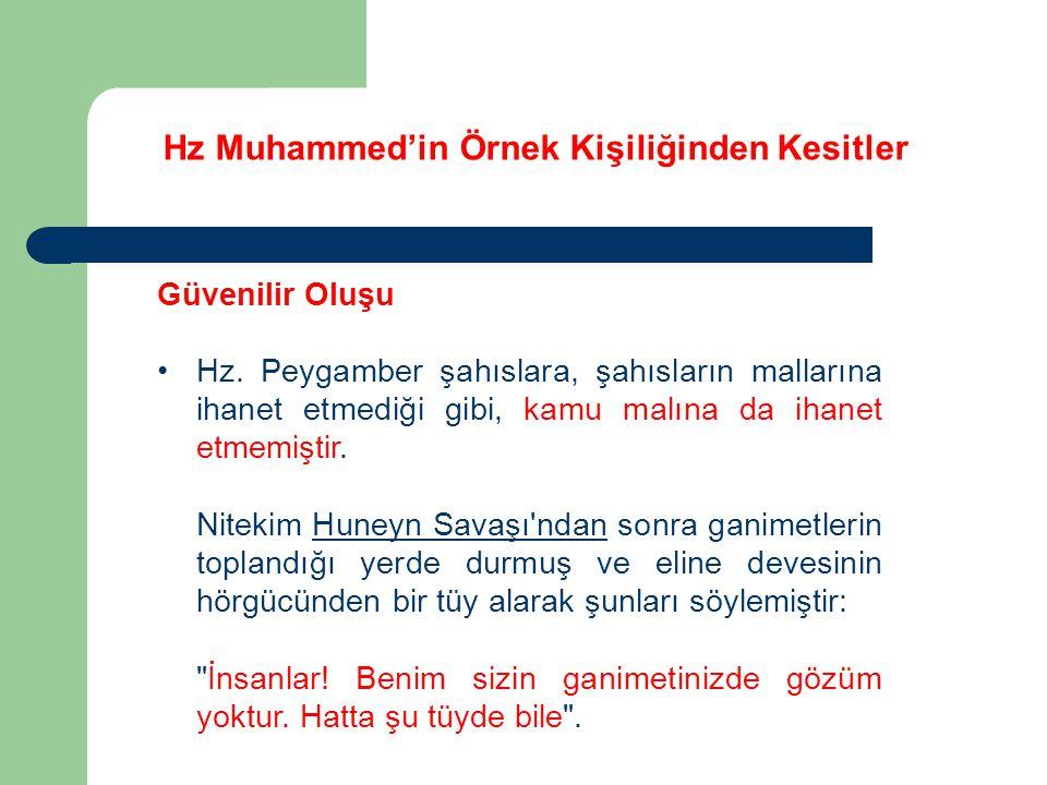 Hz Muhammed'in Örnek Kişiliğinden Kesitler Güvenilir Oluşu Hz. Peygamber şahıslara, şahısların mallarına ihanet etmediği gibi, kamu malına da ihanet e