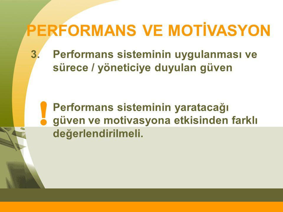 PERFORMANS VE MOTİVASYON 3.Performans sisteminin uygulanması ve sürece / yöneticiye duyulan güven Performans sisteminin yaratacağı güven ve motivasyon