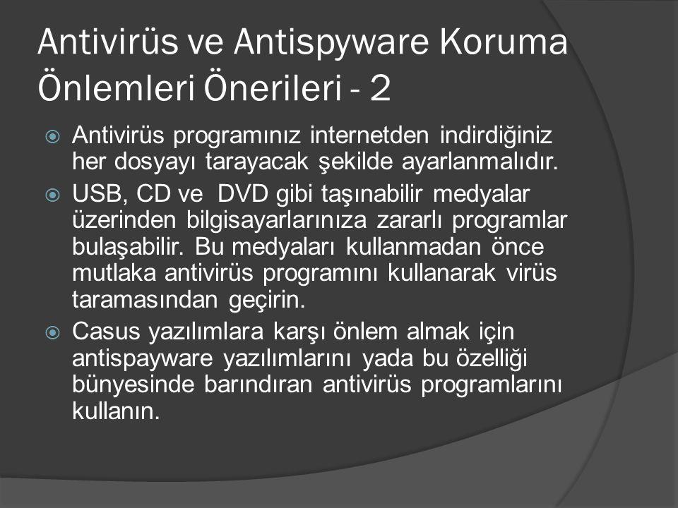 Antivirüs ve Antispyware Koruma Önlemleri Önerileri - 2  Antivirüs programınız internetden indirdiğiniz her dosyayı tarayacak şekilde ayarlanmalıdır.
