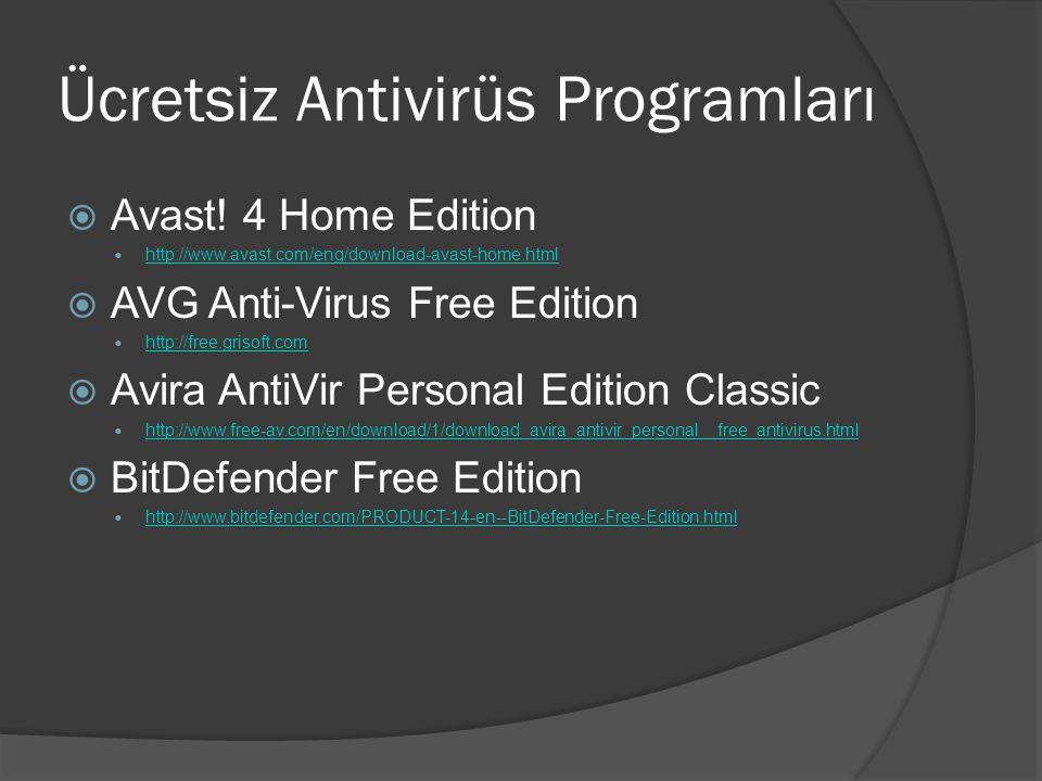 Ücretsiz Antivirüs Programları  Avast! 4 Home Edition http://www.avast.com/eng/download-avast-home.html  AVG Anti-Virus Free Edition http://free.gri
