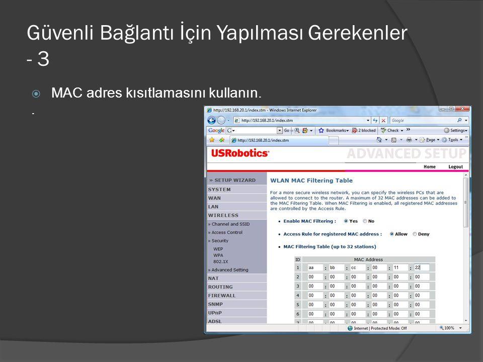 Güvenli Bağlantı İçin Yapılması Gerekenler - 3  MAC adres kısıtlamasını kullanın..