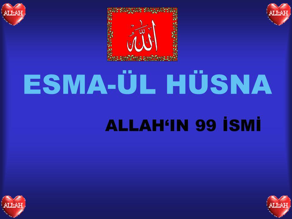 ESMA-ÜL HÜSNA ALLAH'IN 99 İSMİ