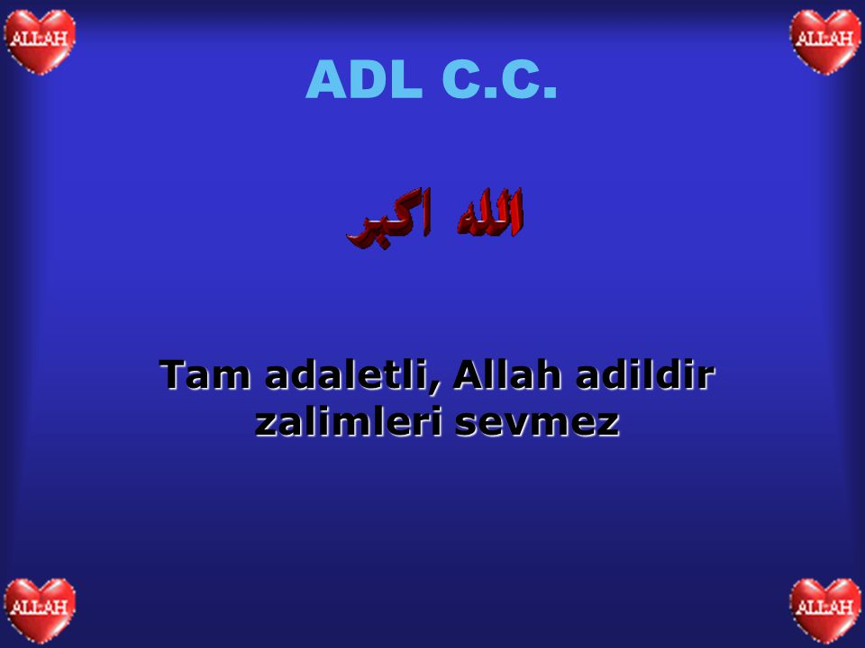 ADL C.C. Tam adaletli, Allah adildir zalimleri sevmez