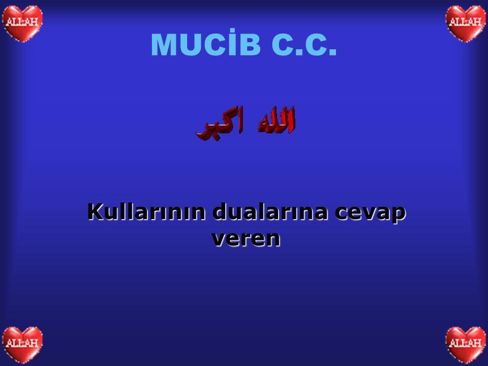 MUCİB C.C. Kullarının dualarına cevap veren