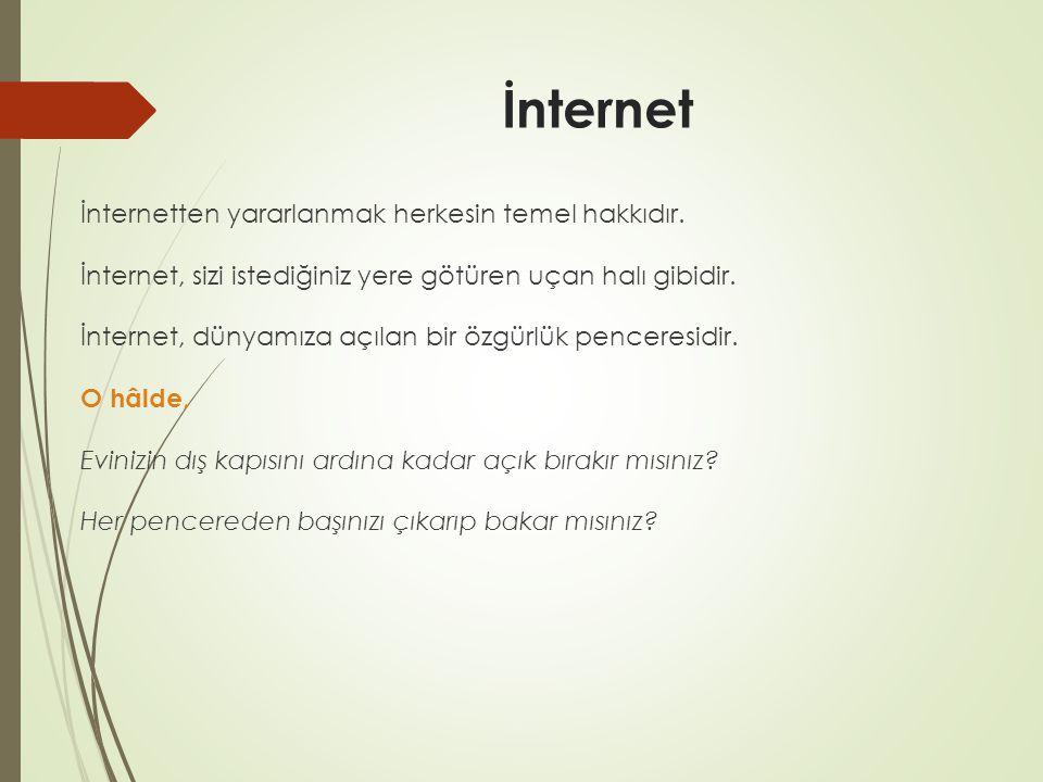İnternet İnternetten yararlanmak herkesin temel hakkıdır.