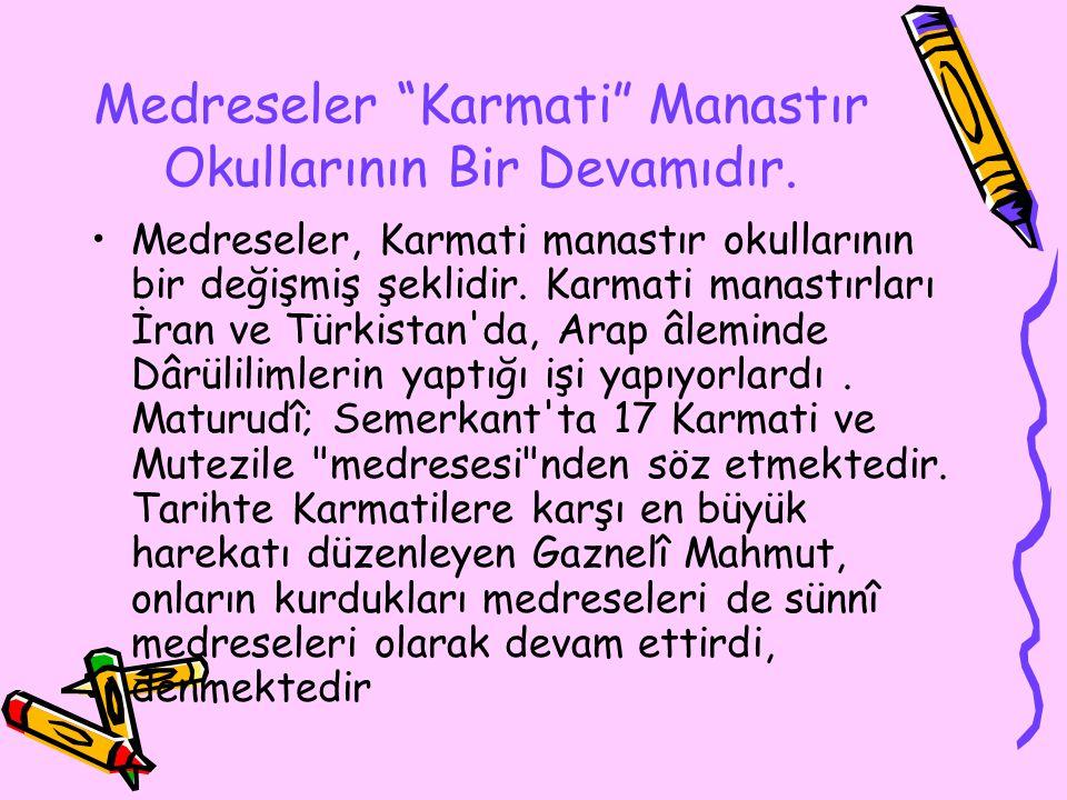 Medreseler Karmati Manastır Okullarının Bir Devamıdır.