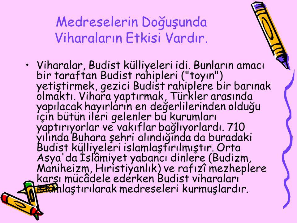 Medreselerin Doğuşunda Viharaların Etkisi Vardır.Viharalar, Budist külliyeleri idi.