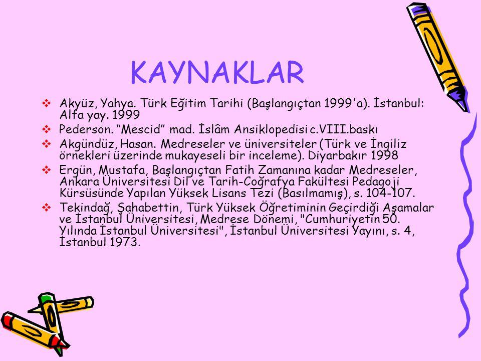 KAYNAKLAR  Akyüz, Yahya.Türk Eğitim Tarihi (Başlangıçtan 1999 a).