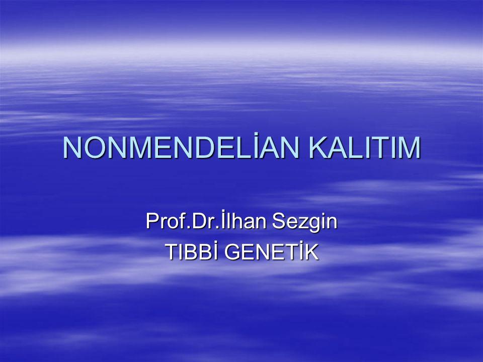 NONMENDELİAN KALITIM Prof.Dr.İlhan Sezgin TIBBİ GENETİK