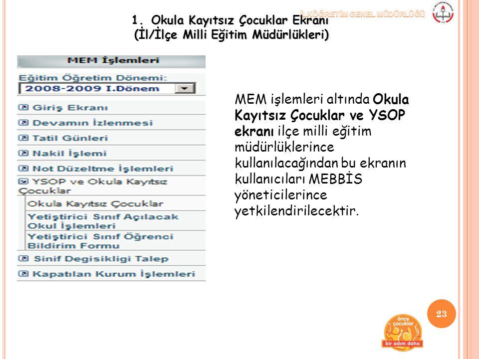 1.Okula Kayıtsız Çocuklar Ekranı (İl/İlçe Milli Eğitim Müdürlükleri) MEM işlemleri altında Okula Kayıtsız Çocuklar ve YSOP ekranı ilçe milli eğitim mü
