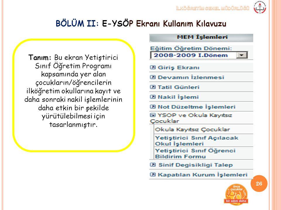BÖLÜM II: E-YSÖP Ekranı Kullanım Kılavuzu 26 Tanım: Bu ekran Yetiştirici Sınıf Öğretim Programı kapsamında yer alan çocukların/öğrencilerin ilköğretim