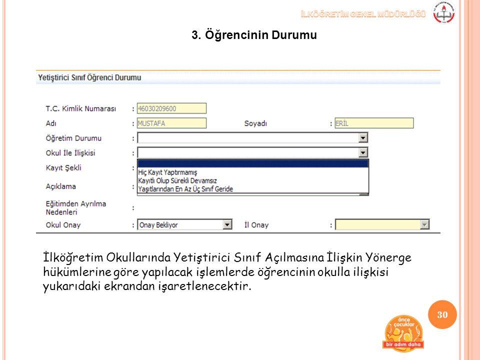 İlköğretim Okullarında Yetiştirici Sınıf Açılmasına İlişkin Yönerge hükümlerine göre yapılacak işlemlerde öğrencinin okulla ilişkisi yukarıdaki ekrand