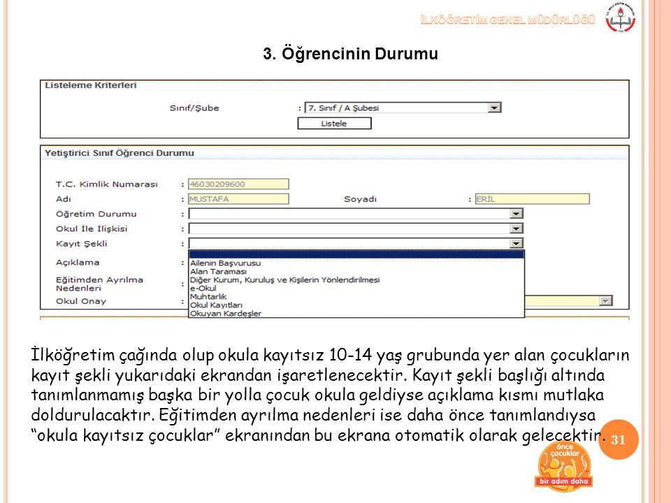 3. Öğrencinin Durumu İlköğretim çağında olup okula kayıtsız 10-14 yaş grubunda yer alan çocukların kayıt şekli yukarıdaki ekrandan işaretlenecektir. K