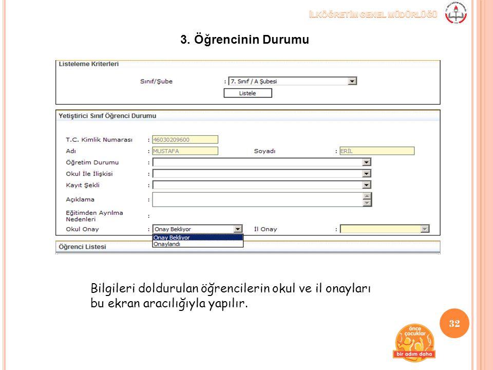 3. Öğrencinin Durumu Bilgileri doldurulan öğrencilerin okul ve il onayları bu ekran aracılığıyla yapılır. 32