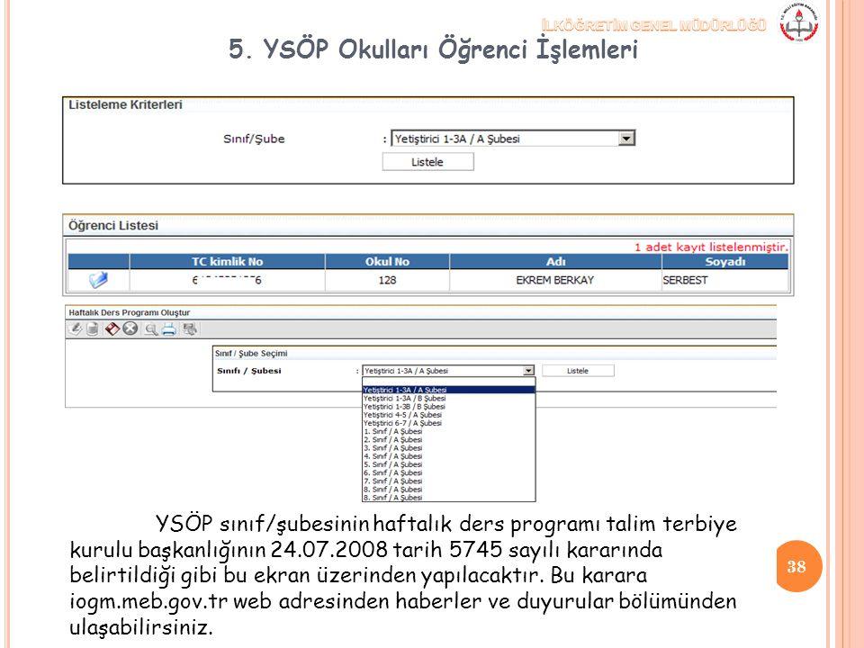 5. YSÖP Okulları Öğrenci İşlemleri YSÖP sınıf/şubesinin haftalık ders programı talim terbiye kurulu başkanlığının 24.07.2008 tarih 5745 sayılı kararın