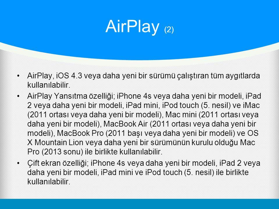 AirPlay (2) AirPlay, iOS 4.3 veya daha yeni bir sürümü çalıştıran tüm aygıtlarda kullanılabilir.