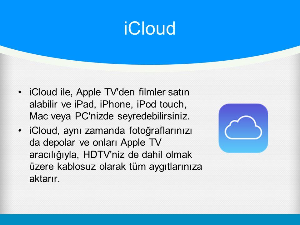 iCloud iCloud ile, Apple TV den filmler satın alabilir ve iPad, iPhone, iPod touch, Mac veya PC nizde seyredebilirsiniz.