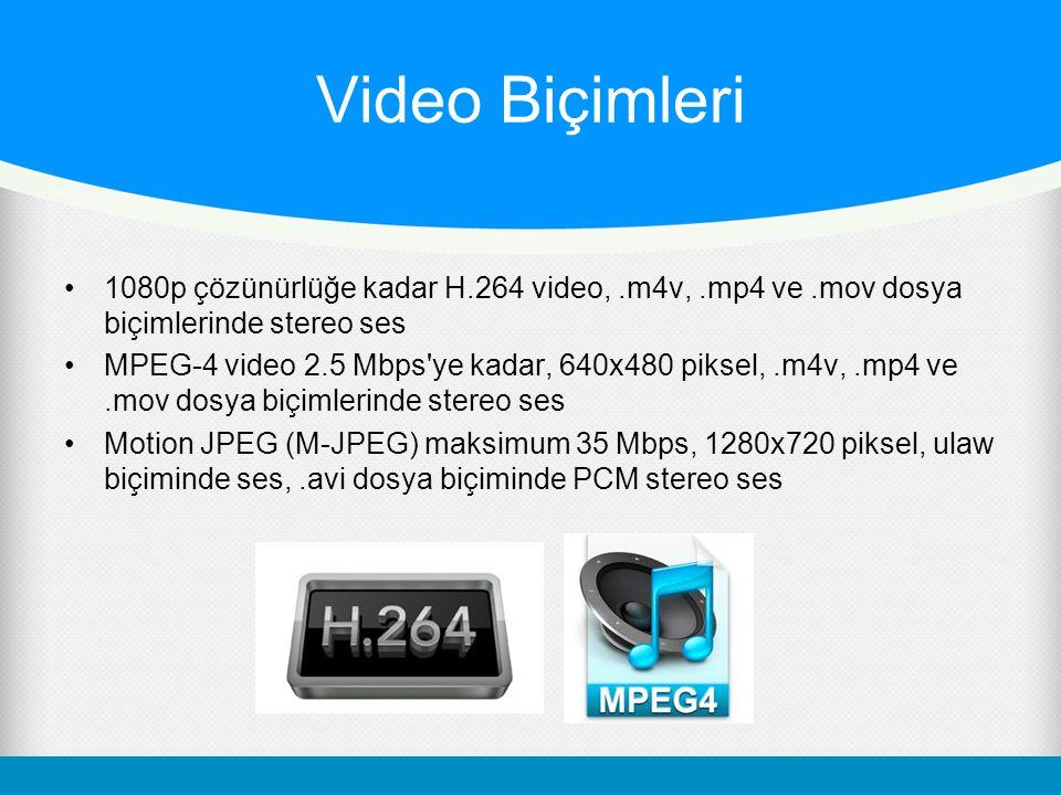 Video Biçimleri 1080p çözünürlüğe kadar H.264 video,.m4v,.mp4 ve.mov dosya biçimlerinde stereo ses MPEG-4 video 2.5 Mbps ye kadar, 640x480 piksel,.m4v,.mp4 ve.mov dosya biçimlerinde stereo ses Motion JPEG (M-JPEG) maksimum 35 Mbps, 1280x720 piksel, ulaw biçiminde ses,.avi dosya biçiminde PCM stereo ses