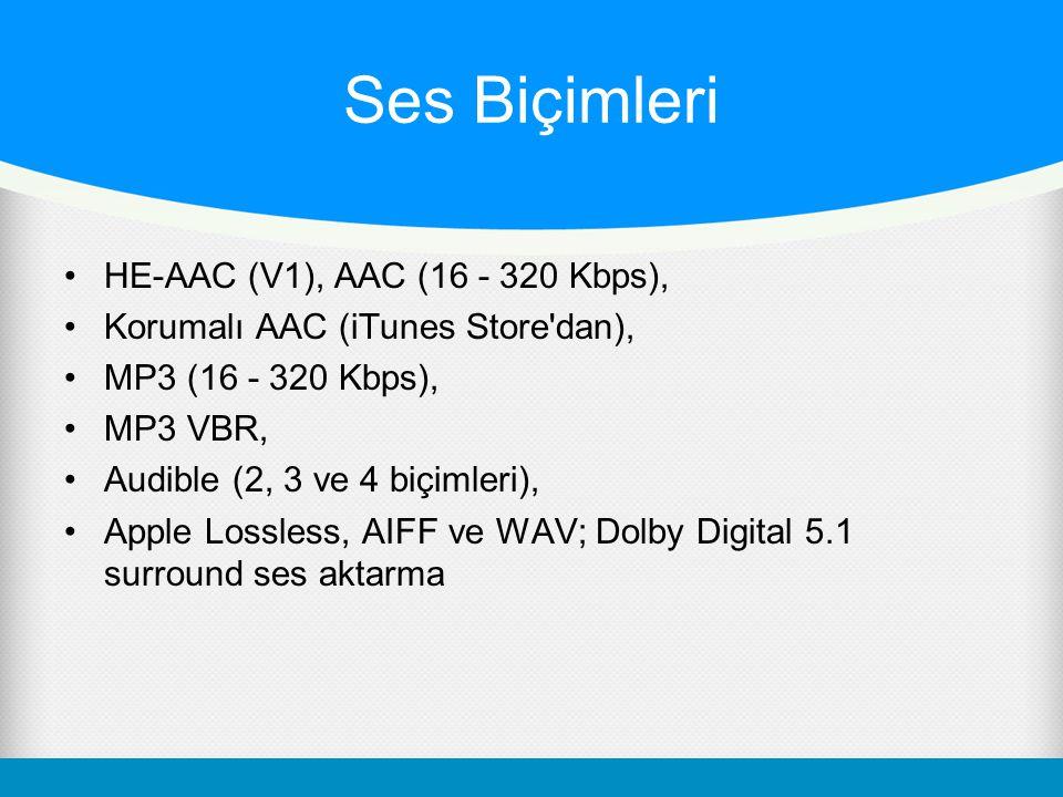 Ses Biçimleri HE-AAC (V1), AAC (16 - 320 Kbps), Korumalı AAC (iTunes Store'dan), MP3 (16 - 320 Kbps), MP3 VBR, Audible (2, 3 ve 4 biçimleri), Apple Lo