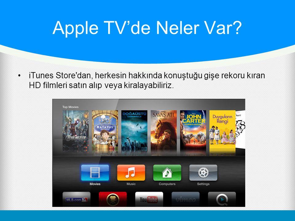 Apple TV'de Neler Var? iTunes Store'dan, herkesin hakkında konuştuğu gişe rekoru kıran HD filmleri satın alıp veya kiralayabiliriz.