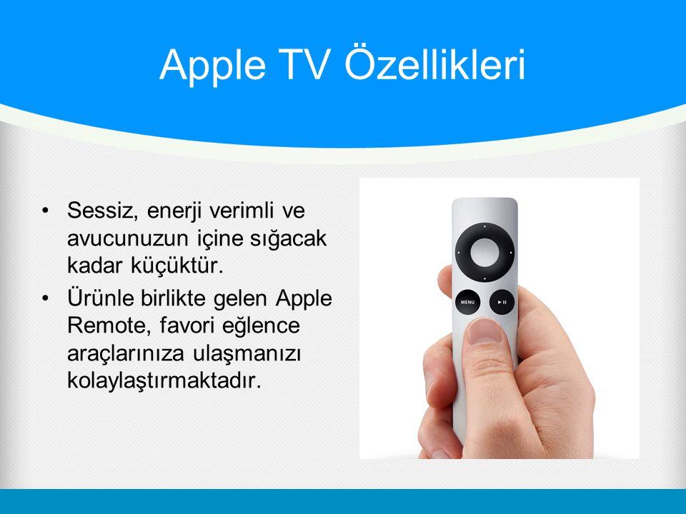 Apple TV Özellikleri Sessiz, enerji verimli ve avucunuzun içine sığacak kadar küçüktür.