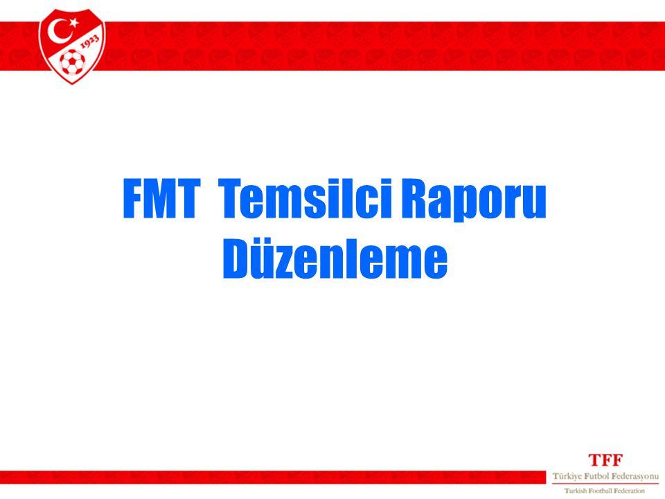 FMT Temsilci Raporu Düzenleme