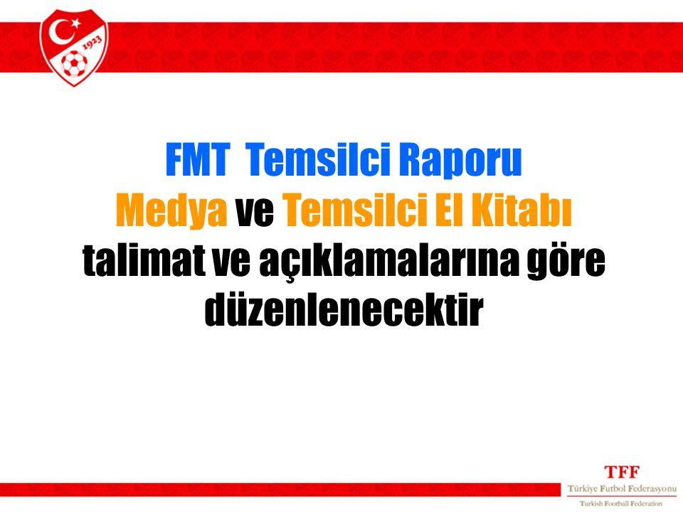 FMT Temsilci Raporu Medya ve Temsilci El Kitabı talimat ve açıklamalarına göre düzenlenecektir