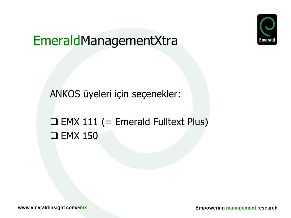 www.emeraldinsight.com/emx Empowering management research EmeraldManagementXtra ANKOS üyeleri için seçenekler:  EMX 111 (= Emerald Fulltext Plus)  EMX 150