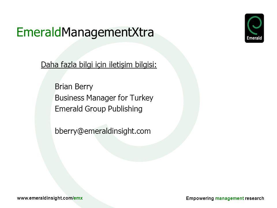 www.emeraldinsight.com/emx Empowering management research EmeraldManagementXtra Daha fazla bilgi için iletişim bilgisi: Brian Berry Business Manager for Turkey Emerald Group Publishing bberry@emeraldinsight.com